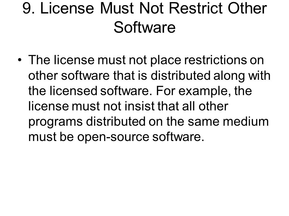 9. License Must Not Restrict Other Software The license must not place restrictions on other software that is distributed along with the licensed soft