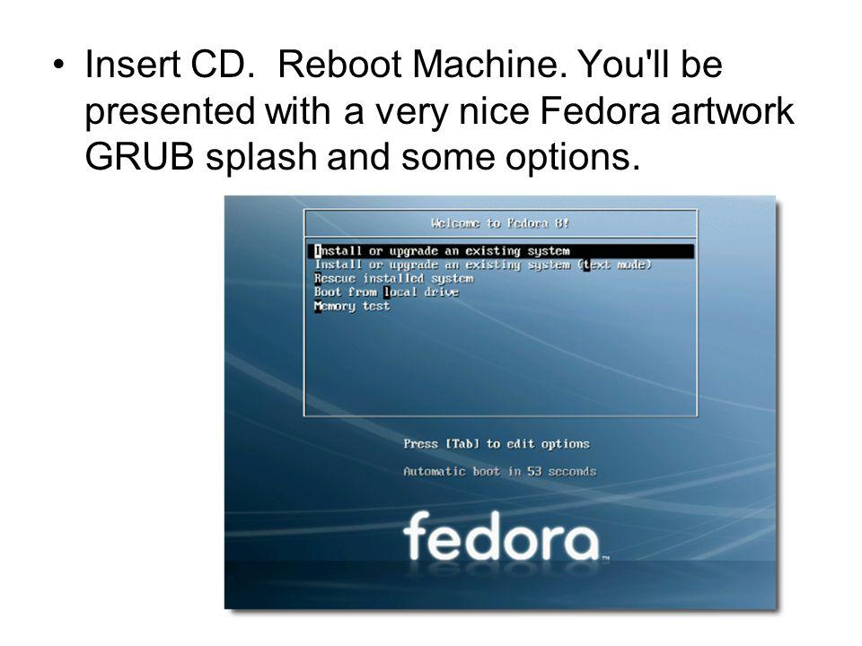 Insert CD. Reboot Machine.