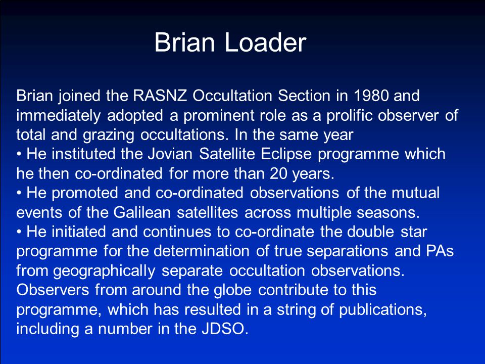 Brian joined the RASNZ Occultation Section in 1980 and immediately adopted a prominent role as a prolific observer of total and grazing occultations.