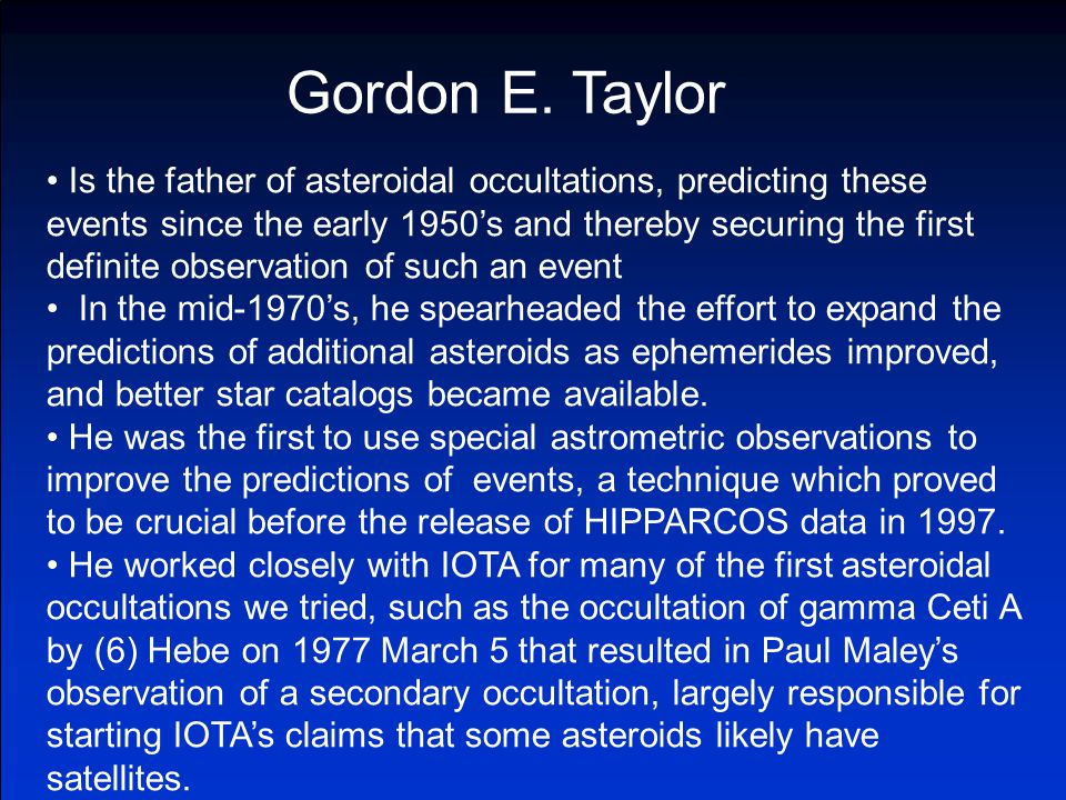 Is the father of asteroidal occultations, predicting these events since the early 1950's and thereby securing the first definite observation of such an event In the mid-1970's, he spearheaded the effort to expand the predictions of additional asteroids as ephemerides improved, and better star catalogs became available.