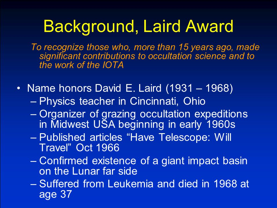 Background, Laird Award To recognize those who, more than 15 years ago, made significant contributions to occultation science and to the work of the IOTA Name honors David E.