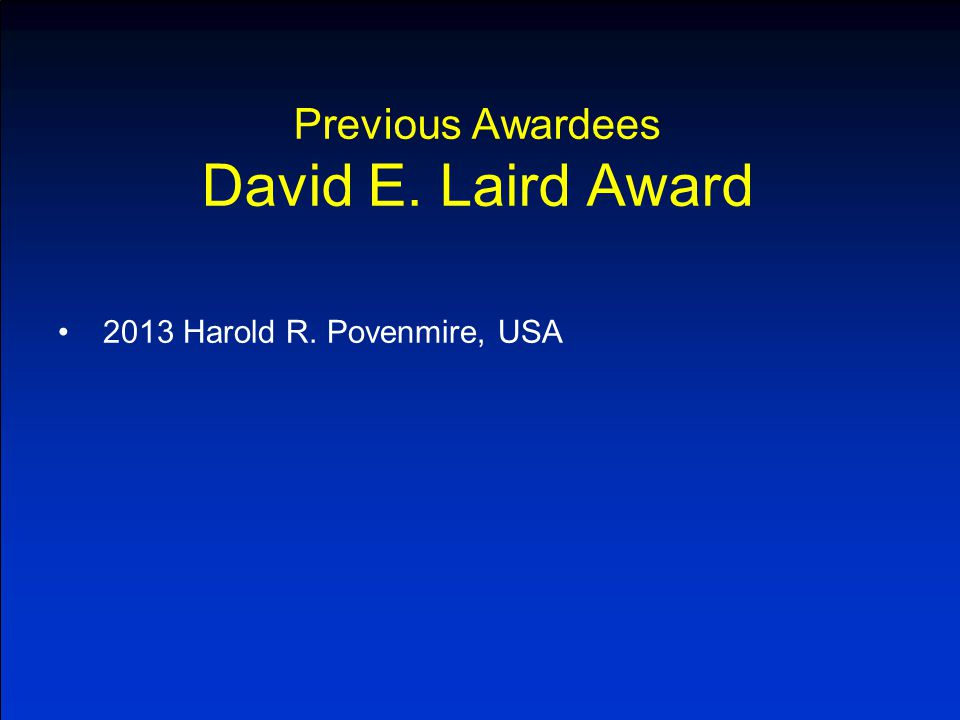 Previous Awardees David E. Laird Award 2013 Harold R. Povenmire, USA