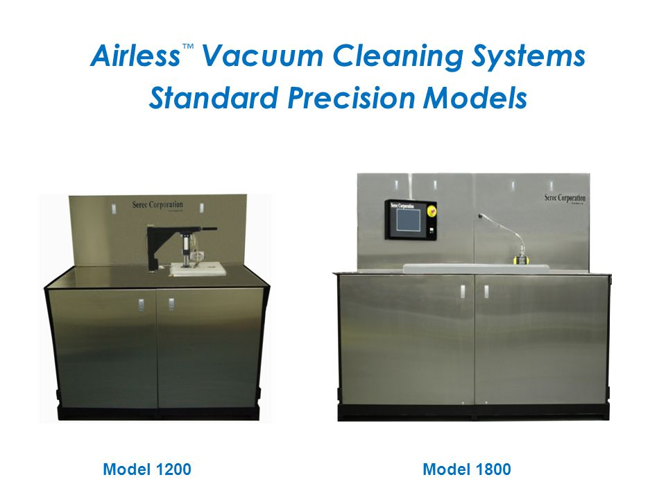 Airless ™ Vacuum Cleaning Systems Standard Precision Models Model 1200Model 1800