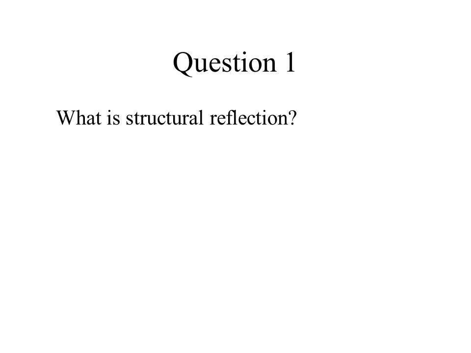 Question 1 What is structural reflection?