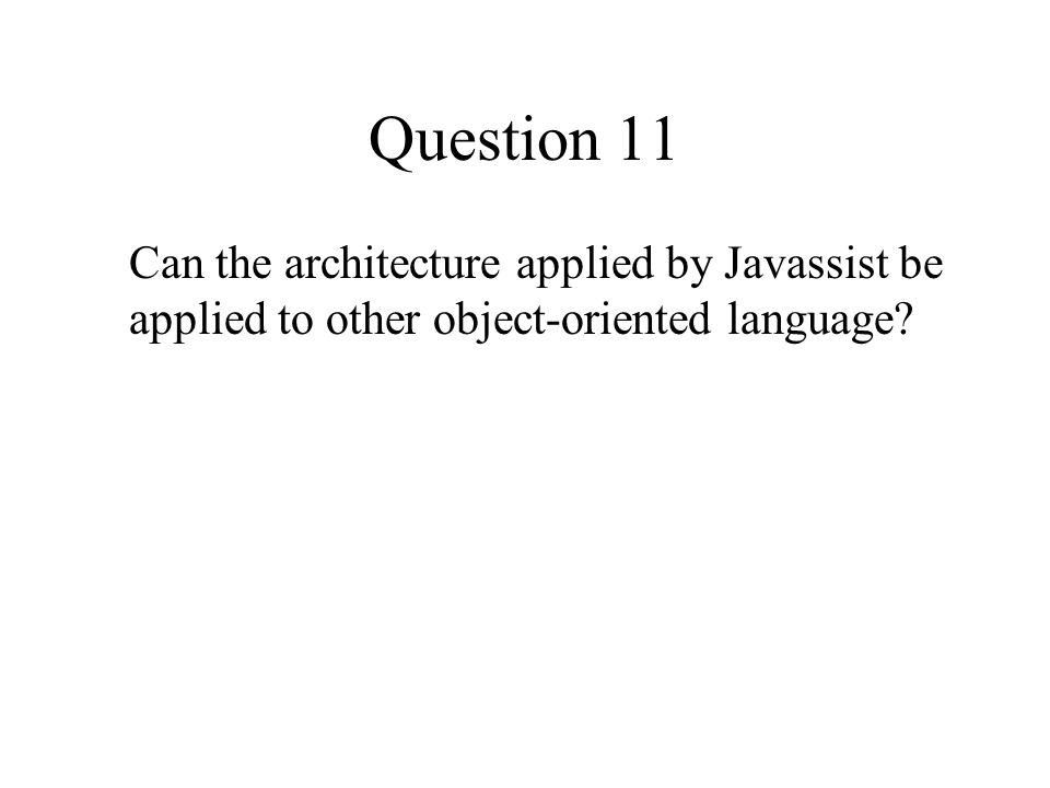 Question 11 Can the architecture applied by Javassist be applied to other object-oriented language?