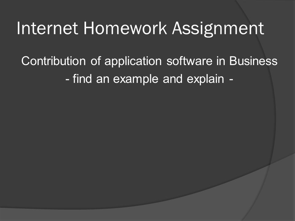 Internet Homework Assignment Contribution of application software in Business - find an example and explain -