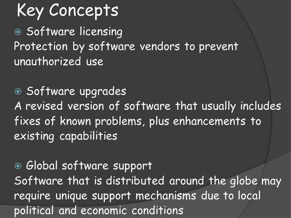 Key Concepts  Software licensing Protection by software vendors to prevent unauthorized use  Software upgrades A revised version of software that us