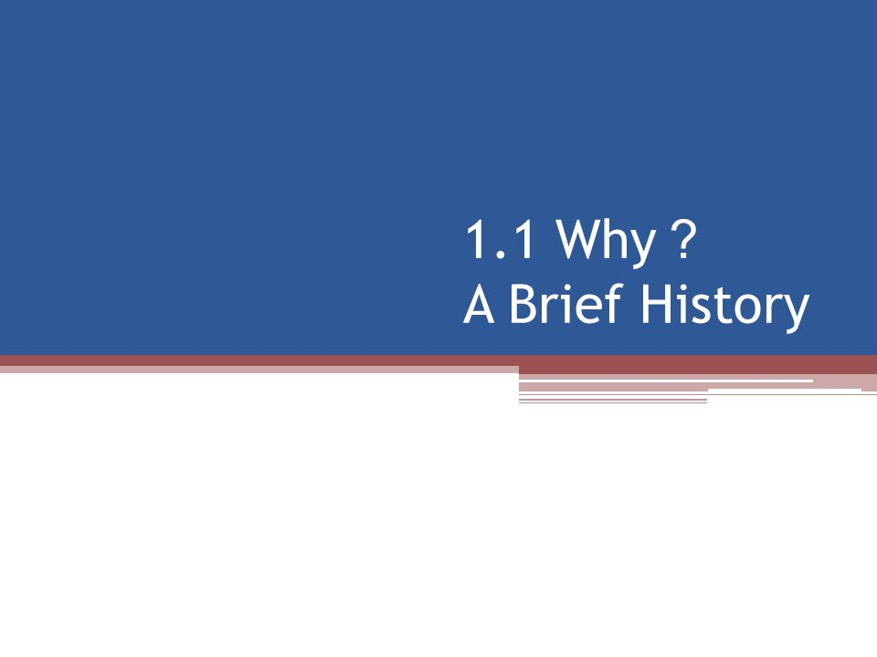 1.1 Why ? A Brief History