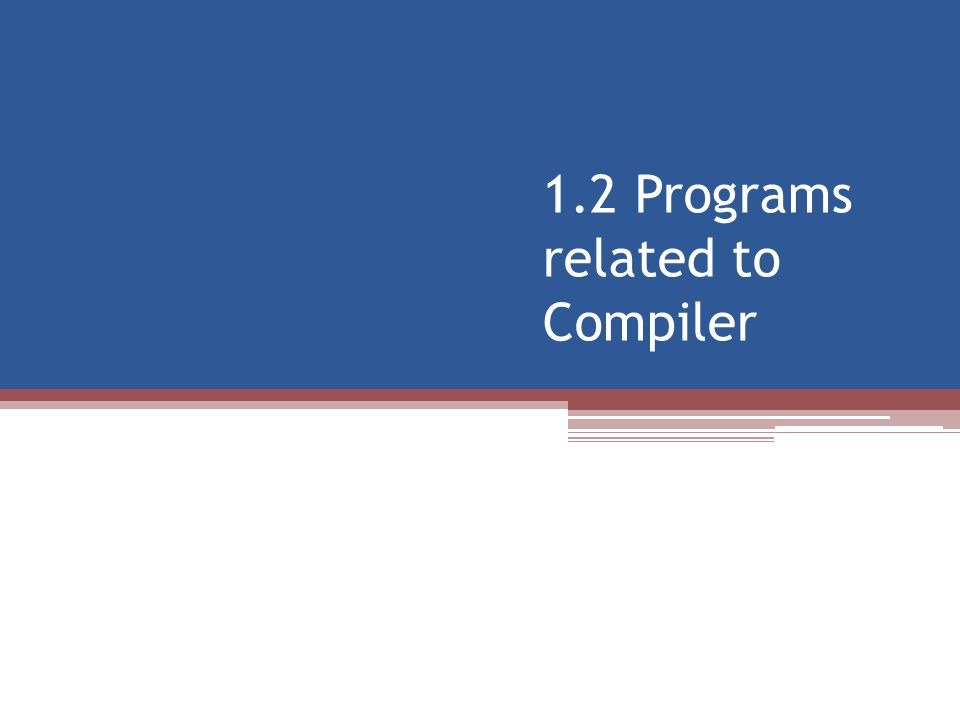 1.2 Programs related to Compiler