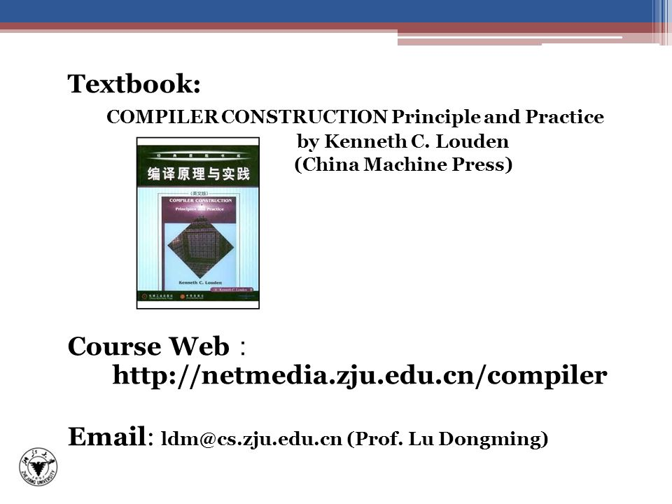 Textbook: COMPILER CONSTRUCTION Principle and Practice by Kenneth C.