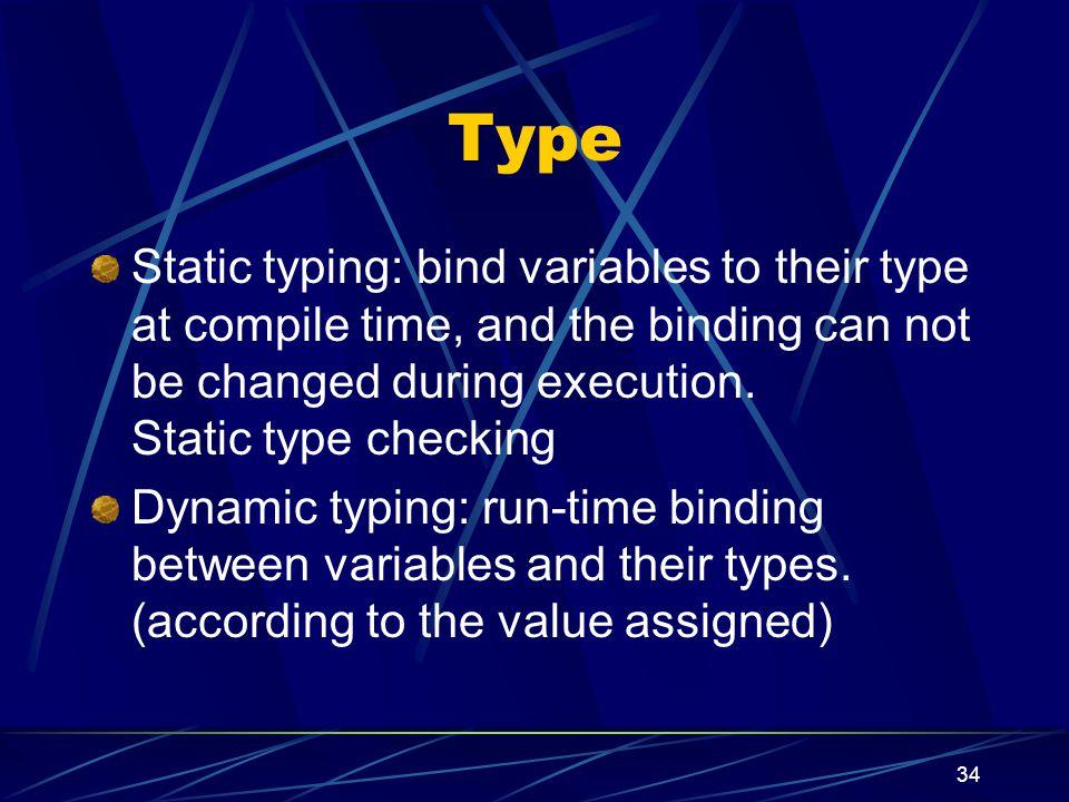 33 Name and Scope (dynamic binding) { /* block A*/ int x; … } { /* block B*/ int x; … } { /* block C*/ … x:= …; … }