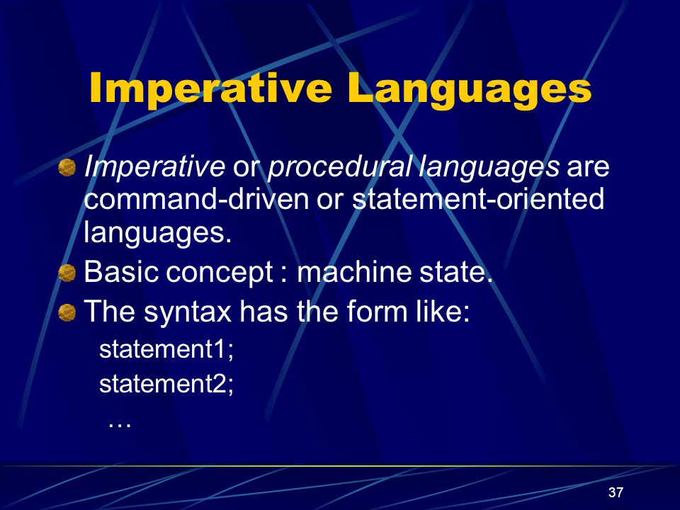 36 Four basic computational models: Imperative languages Applicative language Rule-based language Object-oriented programming