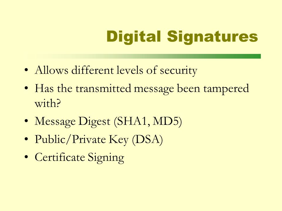 Digital Signatures Allows different levels of security Has the transmitted message been tampered with.