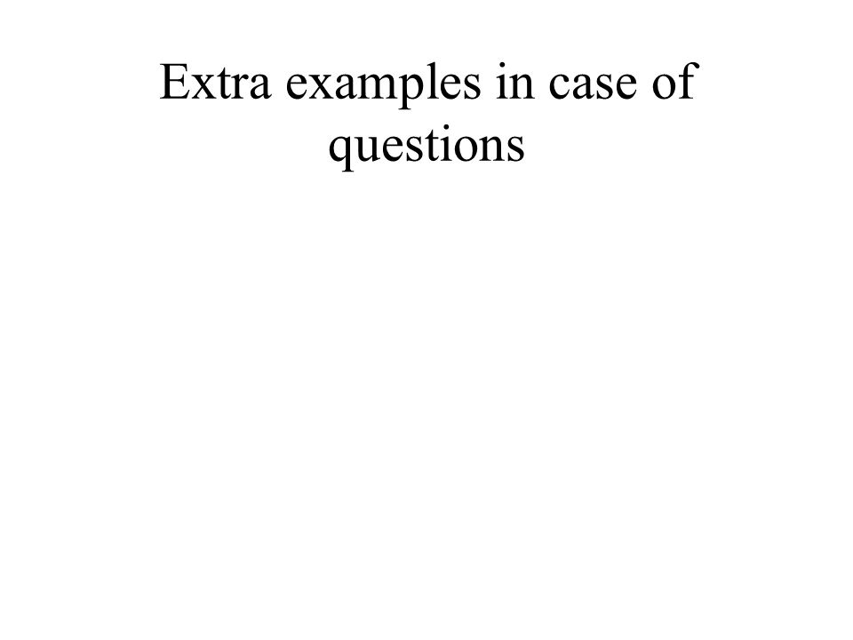 Extra examples in case of questions
