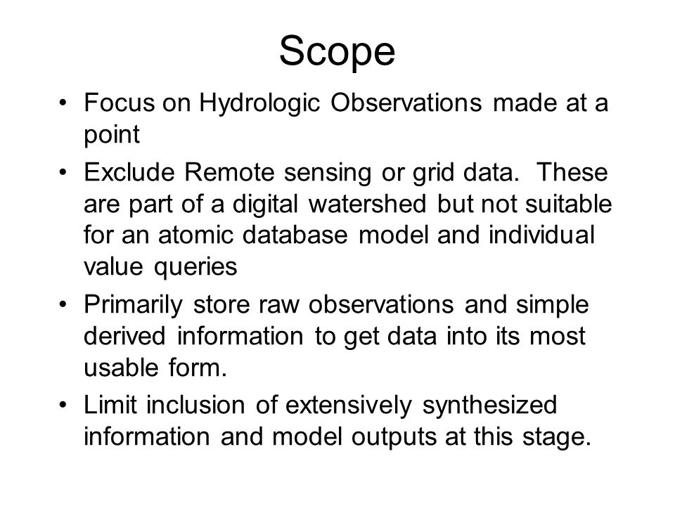 Scope Focus on Hydrologic Observations made at a point Exclude Remote sensing or grid data.