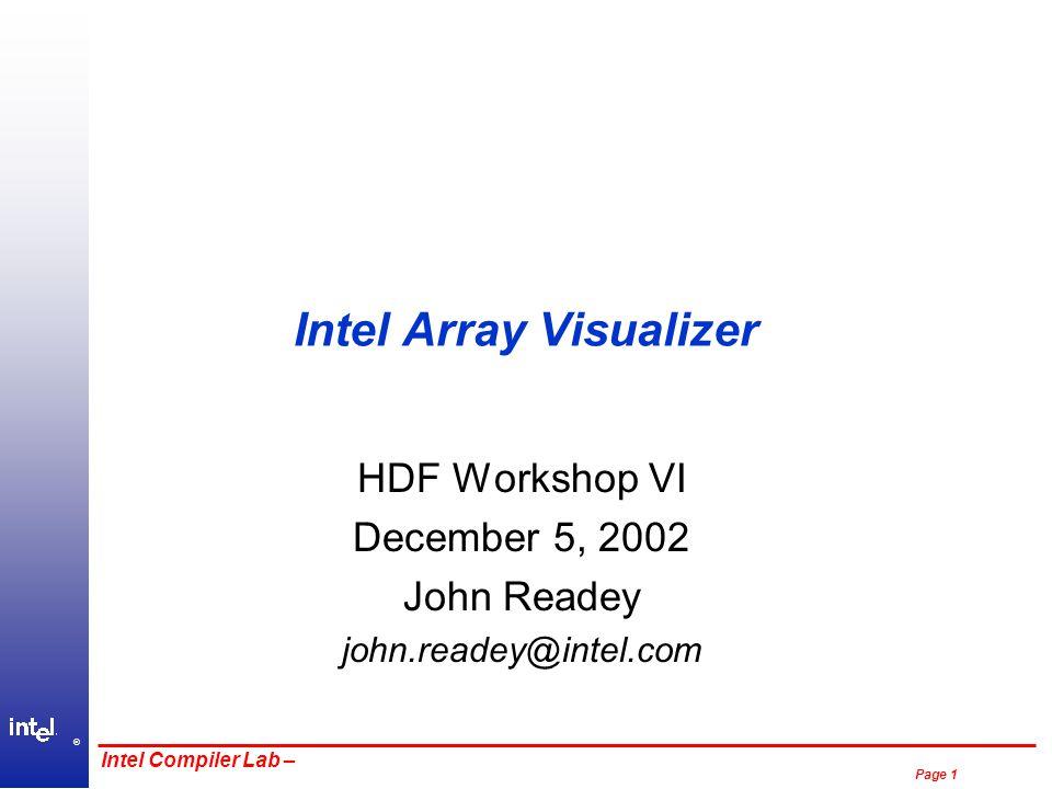 ® Page 1 Intel Compiler Lab – Intel Array Visualizer HDF Workshop VI December 5, 2002 John Readey john.readey@intel.com