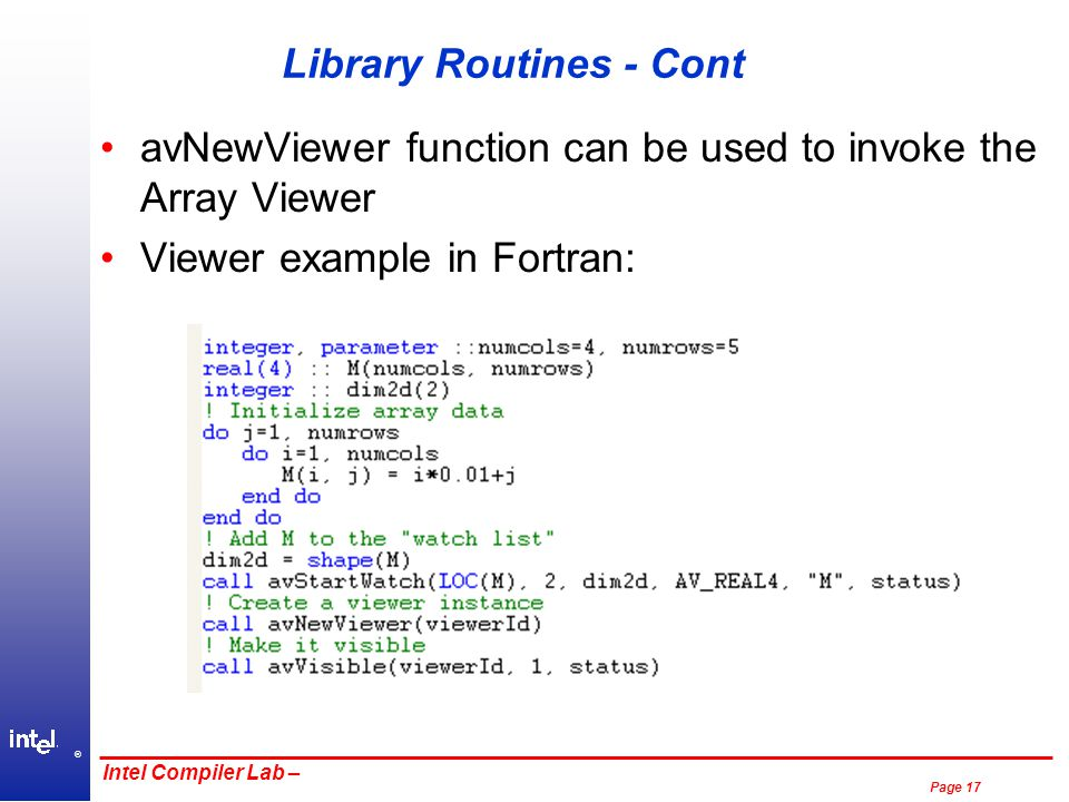 ® Page 17 Intel Compiler Lab – Library Routines - Cont avNewViewer function can be used to invoke the Array Viewer Viewer example in Fortran: