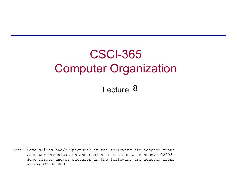 CSCI-365 Computer Organization Lecture Note: Some slides and/or pictures in the following are adapted from: Computer Organization and Design, Patterso