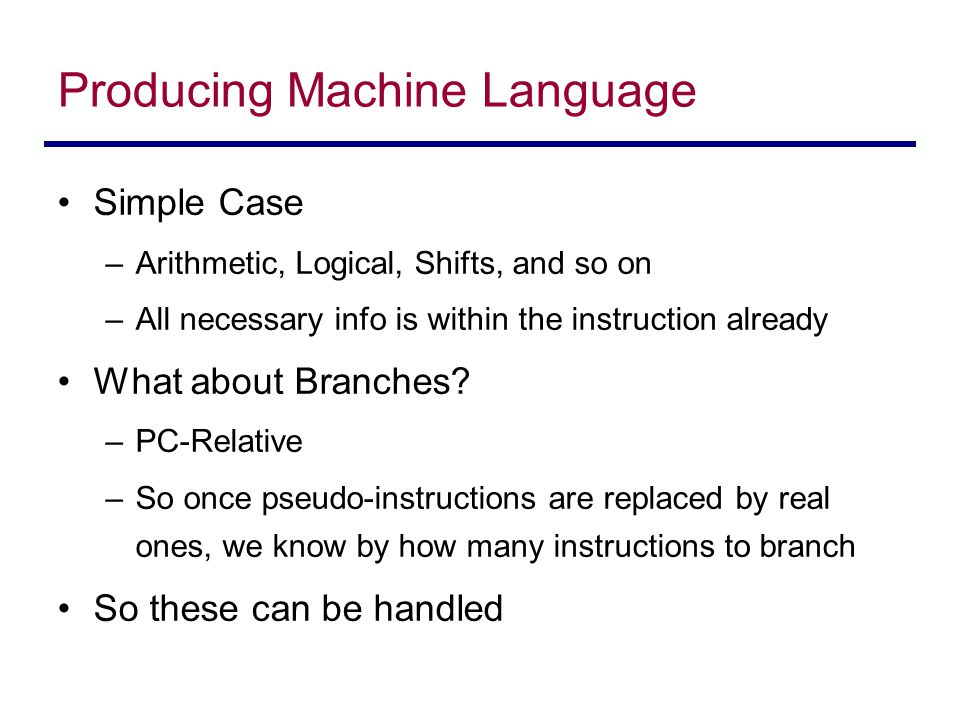 Simple Case –Arithmetic, Logical, Shifts, and so on –All necessary info is within the instruction already What about Branches? –PC-Relative –So once p