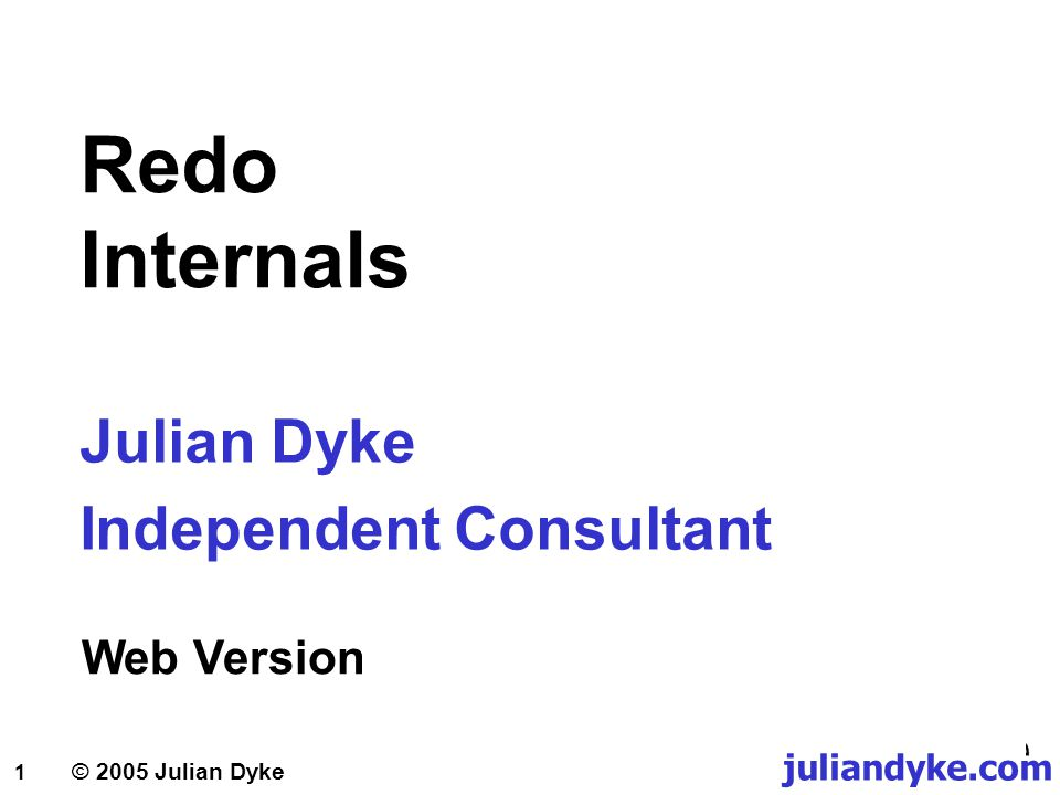 © 2005 Julian Dyke juliandyke.com 2 Agenda 1.What is Redo.
