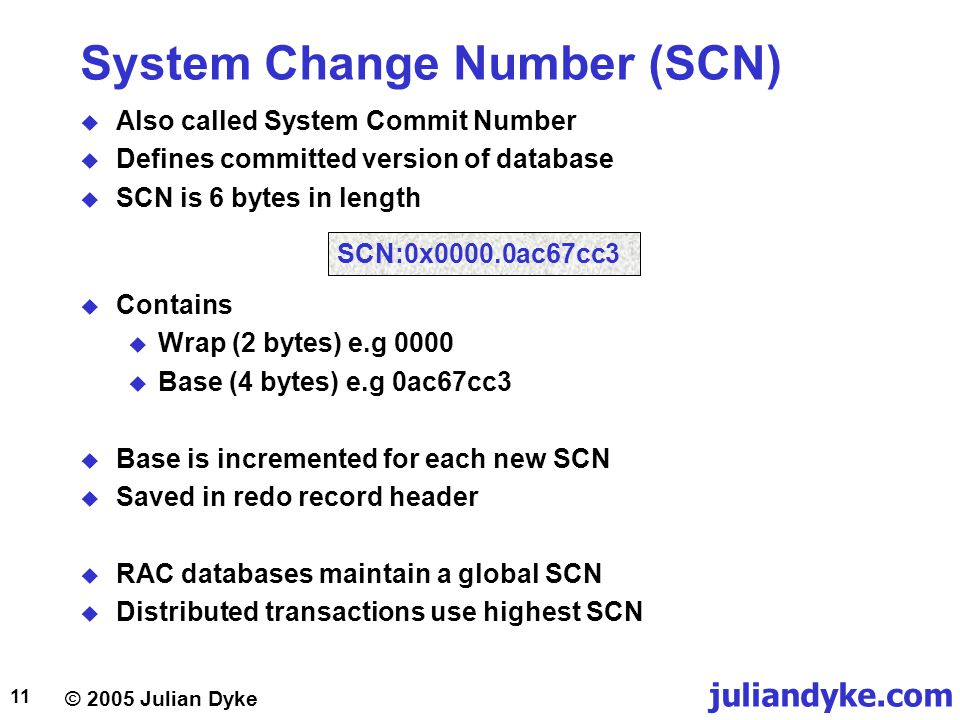 © 2005 Julian Dyke juliandyke.com 11 System Change Number (SCN)  Also called System Commit Number  Defines committed version of database  SCN is 6