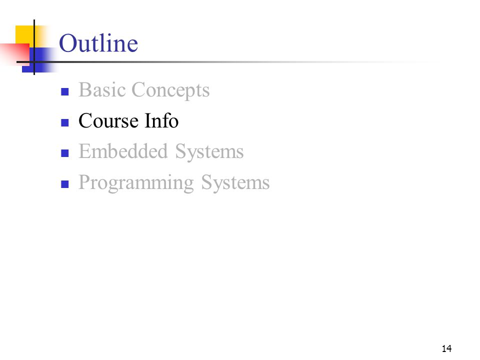 14 Outline Basic Concepts Course Info Embedded Systems Programming Systems