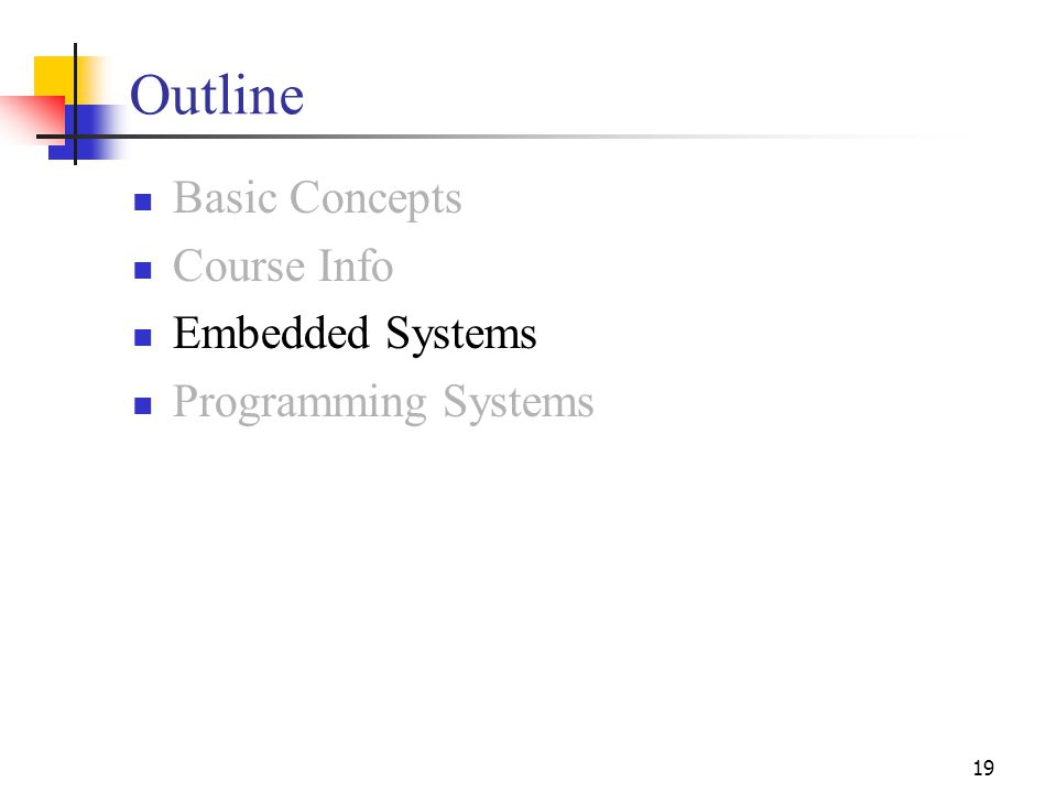 19 Outline Basic Concepts Course Info Embedded Systems Programming Systems