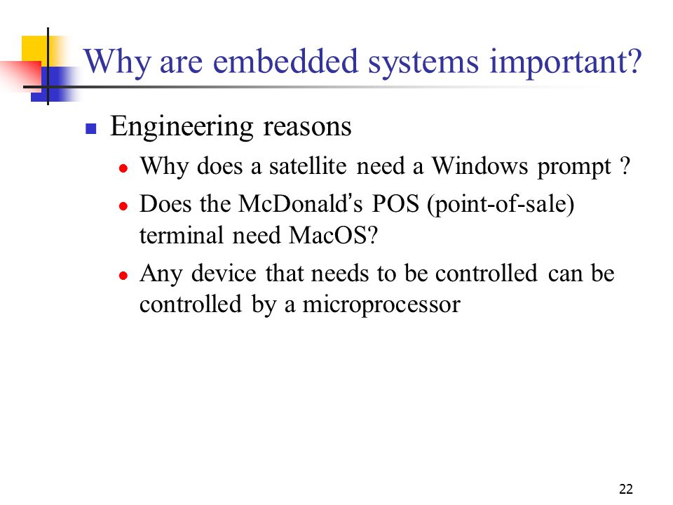 22 Why are embedded systems important.