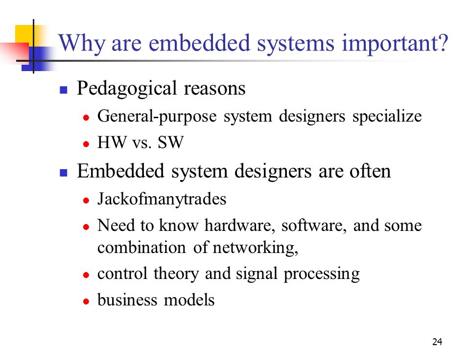 24 Why are embedded systems important.