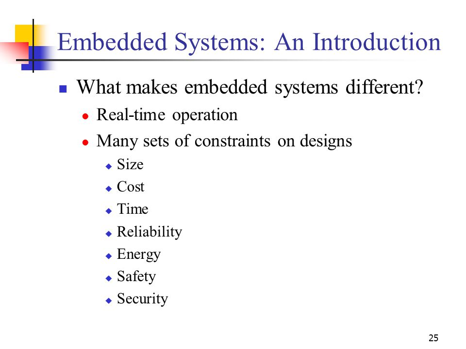 25 Embedded Systems: An Introduction What makes embedded systems different.