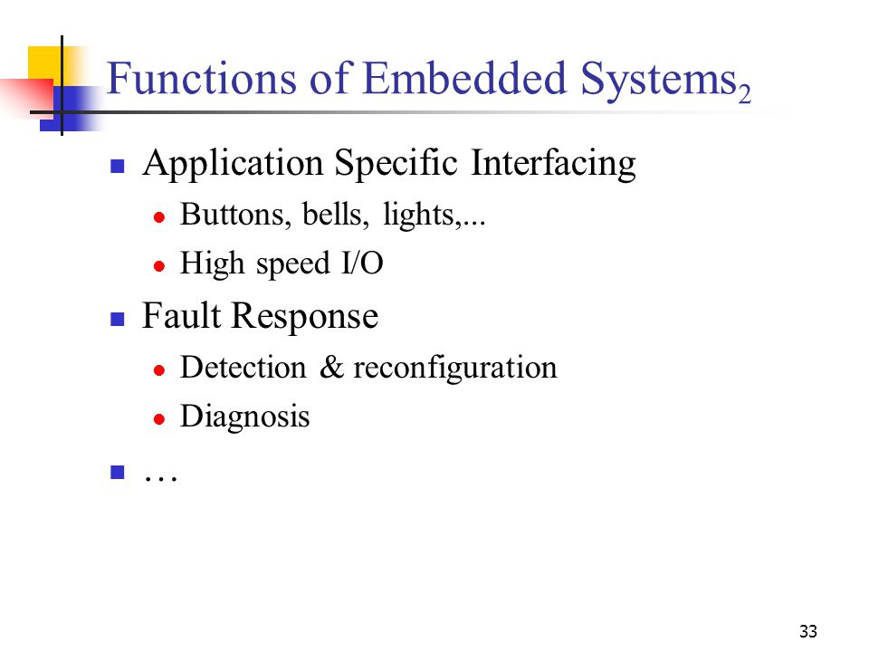 33 Functions of Embedded Systems 2 Application Specific Interfacing Buttons, bells, lights,...