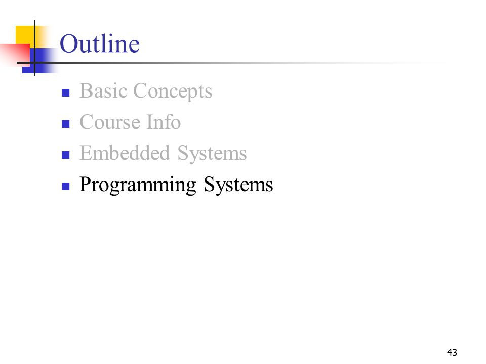 43 Outline Basic Concepts Course Info Embedded Systems Programming Systems
