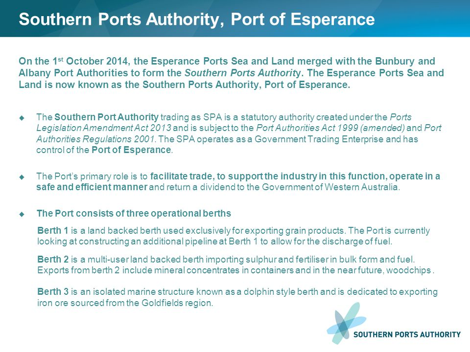 Southern Ports Authority, Port of Esperance On the 1 st October 2014, the Esperance Ports Sea and Land merged with the Bunbury and Albany Port Authorities to form the Southern Ports Authority.