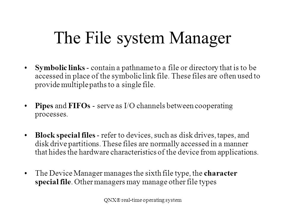 QNX® real-time operating system The File system Manager Symbolic links - contain a pathname to a file or directory that is to be accessed in place of