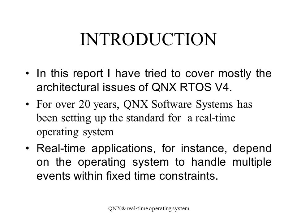 QNX® real-time operating system INTRODUCTION In this report I have tried to cover mostly the architectural issues of QNX RTOS V4. For over 20 years, Q