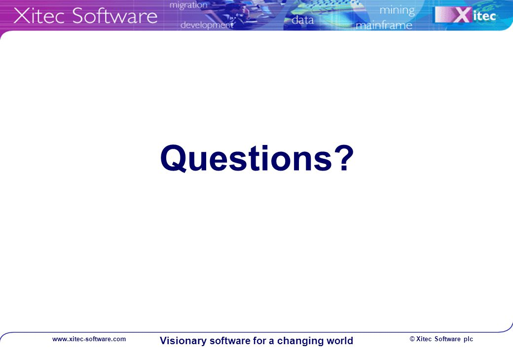 © Xitec Software plcwww.xitec-software.com Visionary software for a changing world Questions?