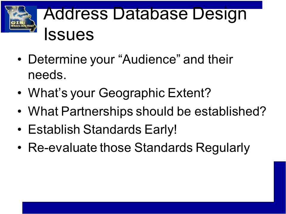 Address Database Design Issues Determine your Audience and their needs.