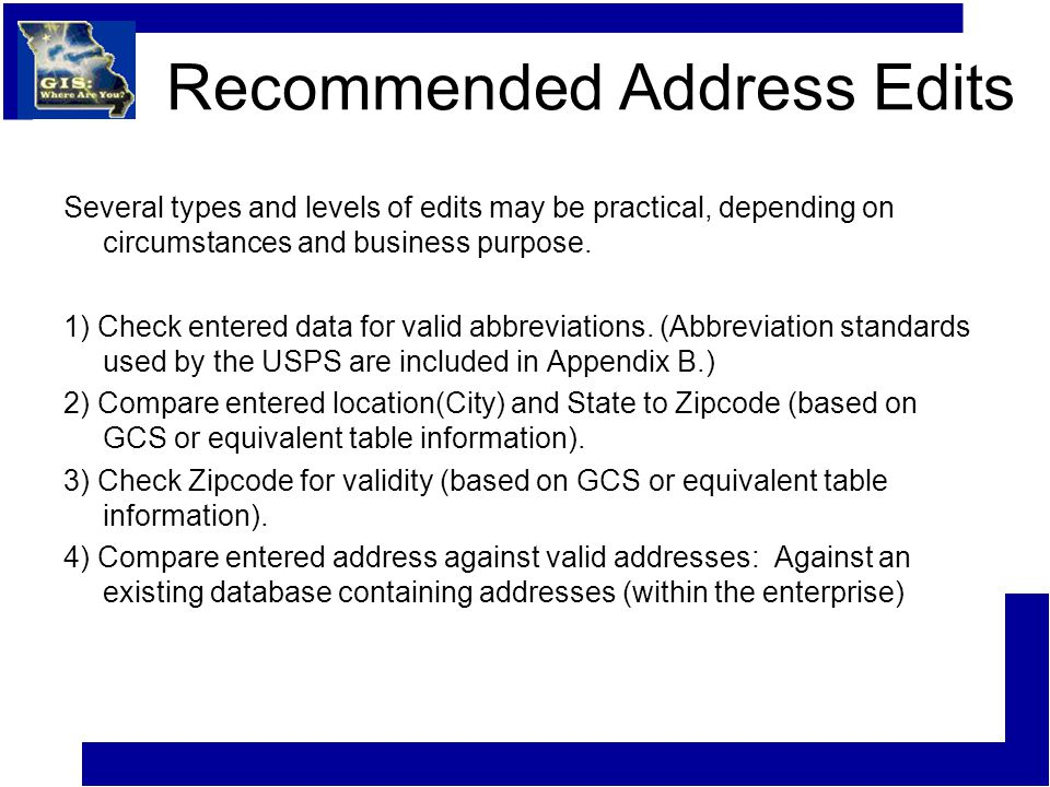 Recommended Address Edits Several types and levels of edits may be practical, depending on circumstances and business purpose.