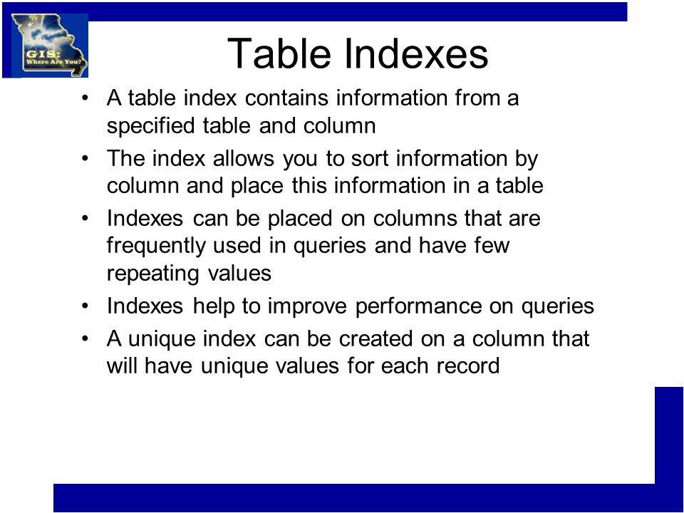 Table Indexes A table index contains information from a specified table and column The index allows you to sort information by column and place this i