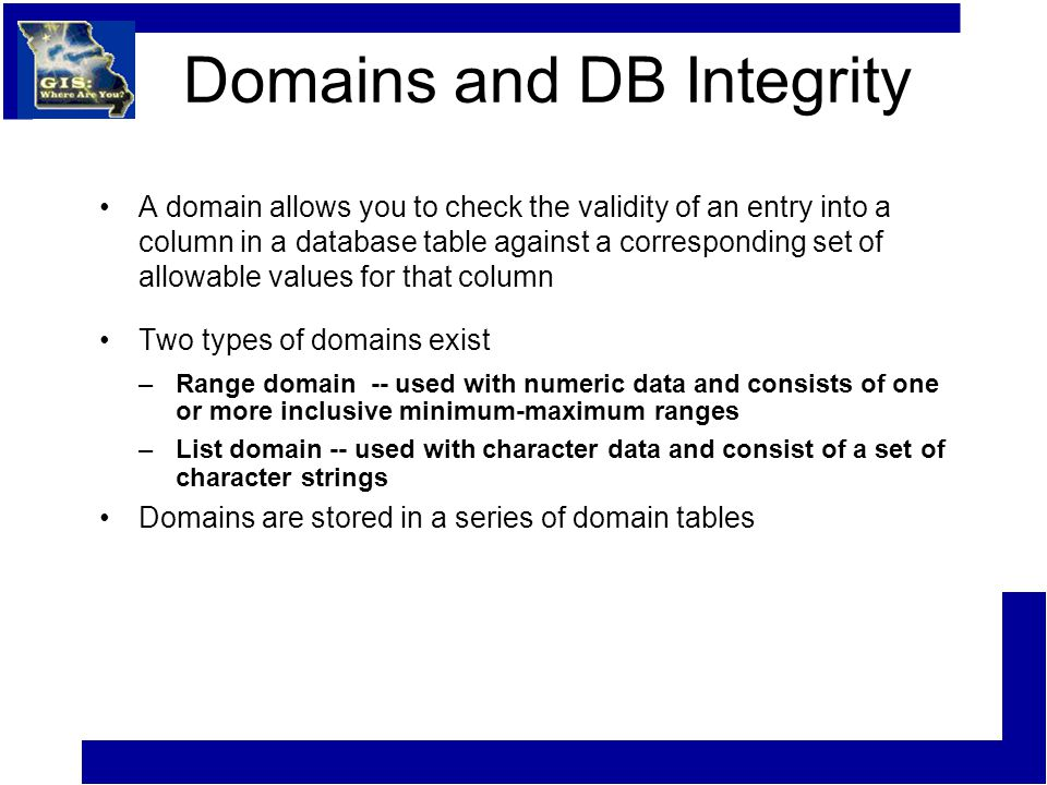 Domains and DB Integrity A domain allows you to check the validity of an entry into a column in a database table against a corresponding set of allowa