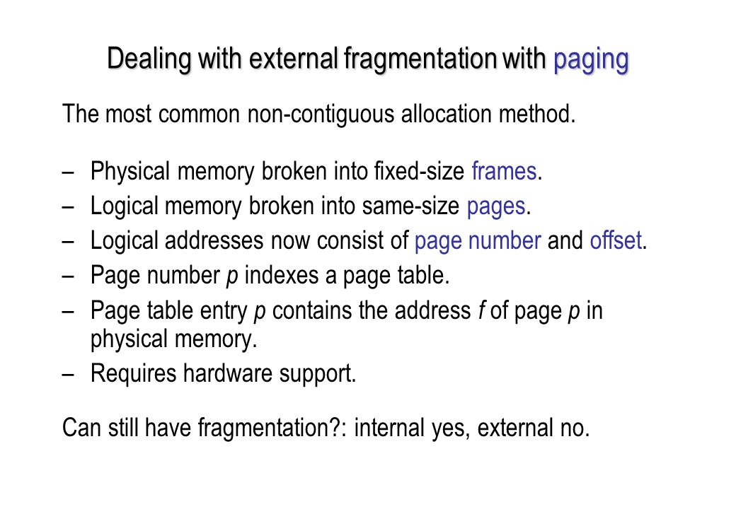 Dealing with external fragmentation with paging The most common non-contiguous allocation method.