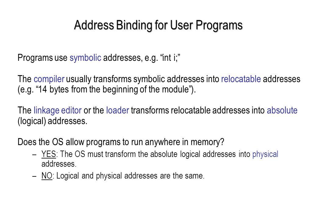 Address Binding for User Programs Programs use symbolic addresses, e.g.