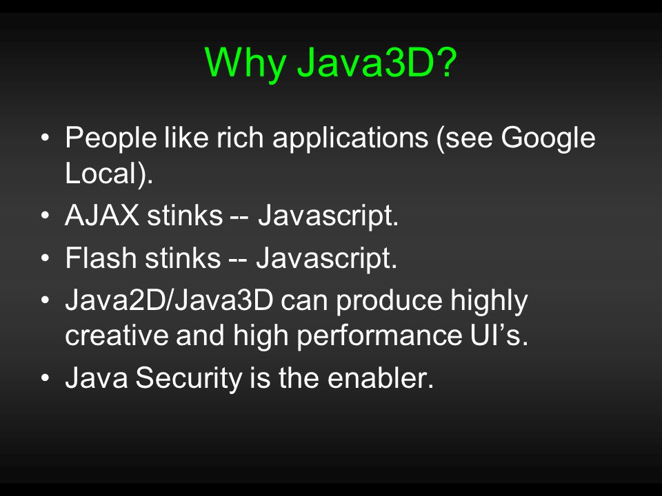 Why Java3D. People like rich applications (see Google Local).