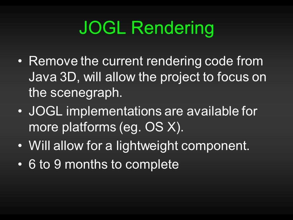 JOGL Rendering Remove the current rendering code from Java 3D, will allow the project to focus on the scenegraph.