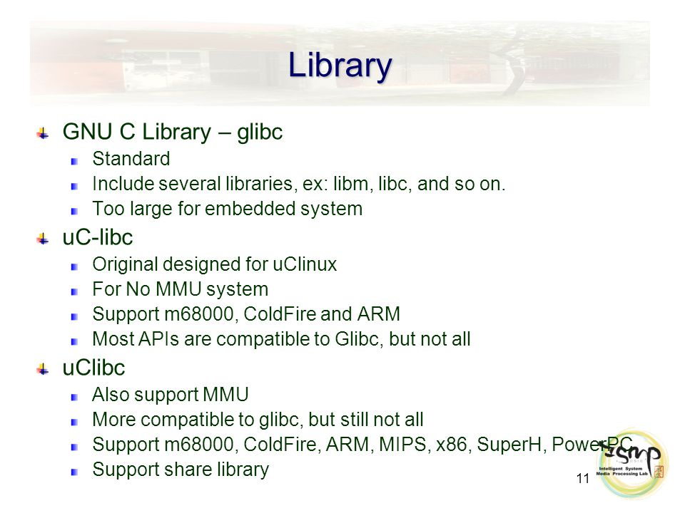 11 Library GNU C Library – glibc Standard Include several libraries, ex: libm, libc, and so on.