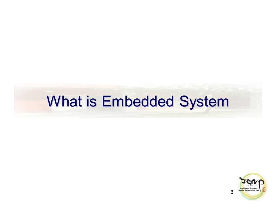 3 What is Embedded System