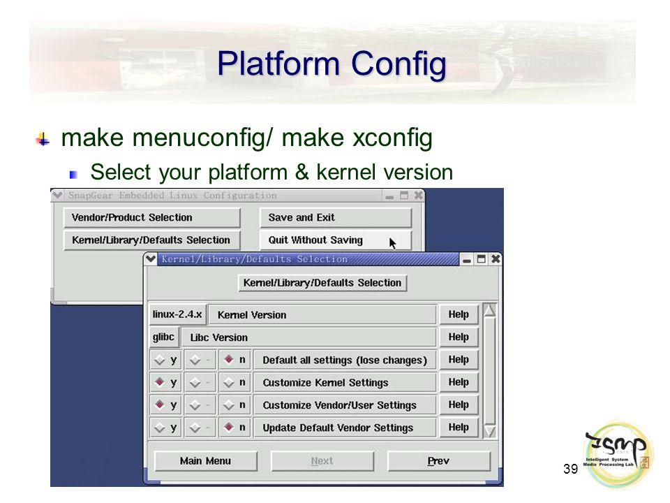 39 Platform Config make menuconfig/ make xconfig Select your platform & kernel version