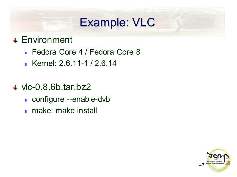 47 Example: VLC Environment Fedora Core 4 / Fedora Core 8 Kernel: 2.6.11-1 / 2.6.14 vlc-0.8.6b.tar.bz2 configure --enable-dvb make; make install