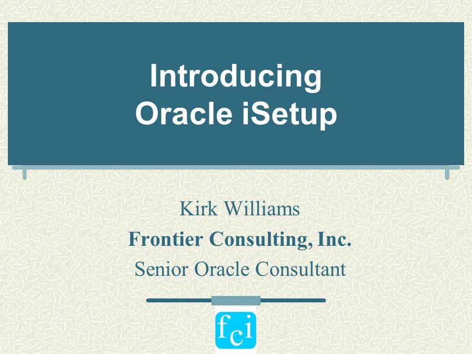 Presentation Updates Furnished by Manoj Gupta Product Director Oracle iSetup Development Oracle Corporation