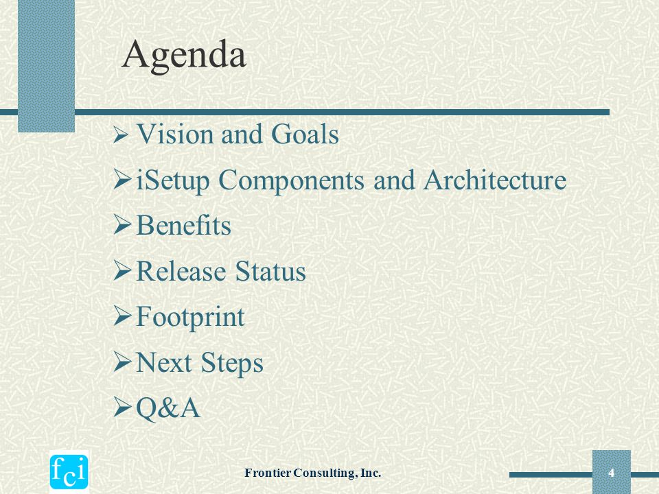 Frontier Consulting, Inc.4 Agenda  Vision and Goals  iSetup Components and Architecture  Benefits  Release Status  Footprint  Next Steps  Q&A